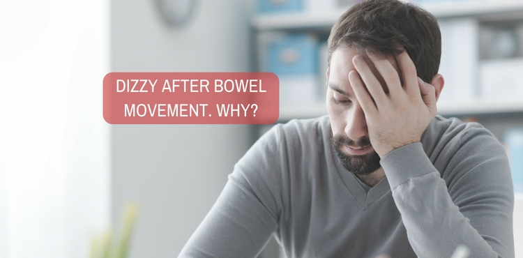 My dizzy feeling subsides after bowel movement. Why?