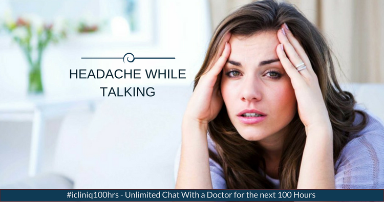 What are the reasons to get headache while talking?